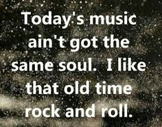 I like that old time rock and roll