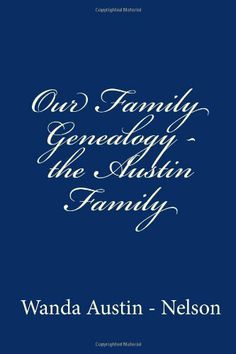 Our Family Genealogy - the Austin Family (Volume 1) by Wanda Austin - Nelson,http://www.amazon.com/dp/1479277517/ref=cm_sw_r_pi_dp_dqLetb1S9DCW8QNY