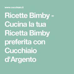Ricette Bimby - Cucina la tua Ricetta Bimby preferita con Cucchiaio d'Argento