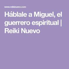 Háblale a Miguel, el guerrero espiritual | Reiki Nuevo