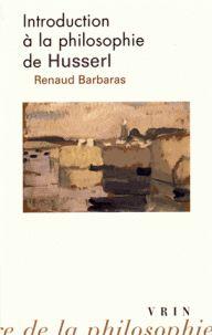 Renaud Barbaras - Introduction à la philosophie de Husserl.