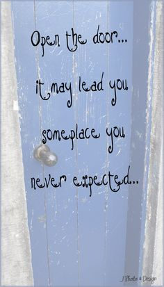 Blue door - open the door...it may lead you someplace you never expected. Just open it!
