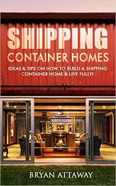 Amazon.com: Shipping Container Homes. 50 Ideas & Tips On How to Build A Shipping Container Home & Live Fully!: (tiny house living, shipping container, shipping containers, ... shipping container designs Book 1) eBook: Bryan Attaway: Kindle Store #containerhome #shippingcontainer