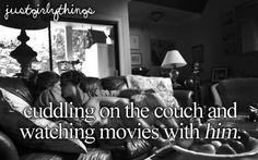 cuddling on the couch and watching movies with him