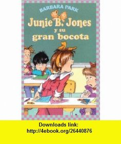 Junie B. Jones Y Su Gran Bocota (Junie B. Jones And Her Big Fat Mouth) (Turtleback School  Library Binding Edition) (Junie B. Jones (Spanish Tb)) (Spanish Edition) (9781417684656) Barbara Park, Denise Brunkus , ISBN-10: 1417684658  , ISBN-13: 978-1417684656 ,  , tutorials , pdf , ebook , torrent , downloads , rapidshare , filesonic , hotfile , megaupload , fileserve