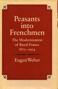Cover of Peasants into Frenchmen by Eugen Weber