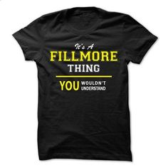 Its A FILLMORE thing, you wouldnt understand !! - cool t shirts #muscle tee #maroon sweater