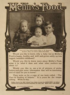 1905 Mellin's Food Ad ~ featuring the children of Mrs. A.W. Hosmer, Southboro, Massachusetts. Before Gerber Babies there were Mellin's Babies. The food itself was an additive said to give cow's milk all the nutrition of breast milk. In reality, Mellin's Food was nothing more than malt extract.