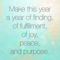 Make this year a year of finding, of fulfillment, of joy, peace and purpose. Picture Quotes.