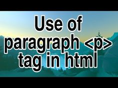 Use of paragraph p tag in html Tags In Html, Learn Html, Paragraph, Education, Learning, Youtube, Studying, Teaching, Onderwijs