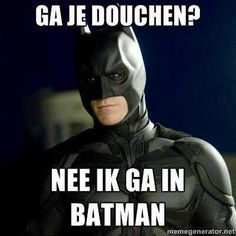 Ga je douchen Nee ik ga in Batman its dutch it says: Are you going to the shower? No i go to bath, man Best Funny Photos, Funny Pictures, Funny Love, Funny Kids, Top Funny, Funny Quotes, Funny Memes, Sarcasm Quotes, Hilarious Jokes