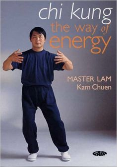 Chi Kung: The Way of Energy by Master Lam Kam-Chuen Qi Gong, Martial Arts Books, Chinese Martial Arts, Karate, Internal Energy, Spiritual People, Aikido, Exercise, Chronic Illness