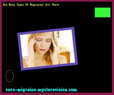How Many Types Of Migraines Are There 185924 - Cure Migraine