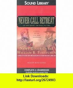 Never Call Retreat (9780792736608) NEWT GINGRICH, WILLIAM R. FORSTCHEN , ISBN-10: 0792736605  , ISBN-13: 978-0792736608 ,  , tutorials , pdf , ebook , torrent , downloads , rapidshare , filesonic , hotfile , megaupload , fileserve