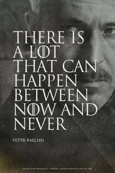 There is a lot that can happen between now and never - Petyr Baelish | Bri made this with Spoken.ly