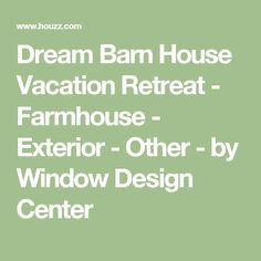 Dream Barn House Vacation Retreat - Farmhouse - Exterior - Other - by Window Design Center