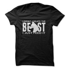 I didnt create the beast.  I just feed it!  Malinois T Shirt, Hoodie, Sweatshirt