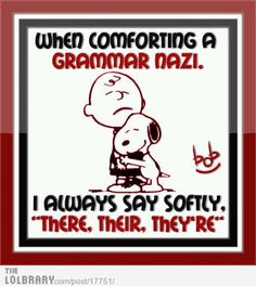 When comforting a Grammar Nazi funny charlie brown snoopy funny quote peanuts humor grammar Funny Shit, Haha Funny, Funny Stuff, Funny Humor, That's Hilarious, Odd Stuff, Sarcastic Humor, The Words, Grammar Jokes