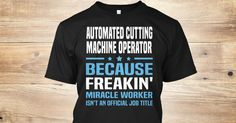 If You Proud Your Job, This Shirt Makes A Great Gift For You And Your Family.  Ugly Sweater  Automated Cutting Machine Operator, Xmas  Automated Cutting Machine Operator Shirts,  Automated Cutting Machine Operator Xmas T Shirts,  Automated Cutting Machine Operator Job Shirts,  Automated Cutting Machine Operator Tees,  Automated Cutting Machine Operator Hoodies,  Automated Cutting Machine Operator Ugly Sweaters,  Automated Cutting Machine Operator Long Sleeve,  Automated Cutting Machine…