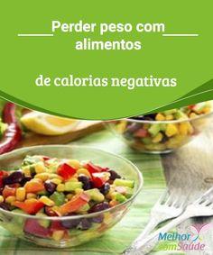"""Perder peso com alimentos de calorias negativas  O termo """"alimentos de calorias negativas"""" não indica algo ruim, pois estes alimentos podem ajudar a emagrecer."""