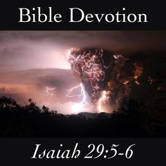"""Bible Devotion: Isaiah 29:5-6NIV  """"But your many enemies will become like fine dust, the ruthless hordes like blown chaff. Suddenly, in an instant, the Lord Almighty will come with thunder and earthquake and great noise, with windstorm and tempest and flames of a devouring fire.""""  http://bible.com/111/isa.29.5-6.niv  #bible #devotion #bibledevotion"""