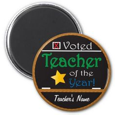 Voted Teacher of the Year- Round Magnet.Show the teachers in your life you care.  Personalize with your teacher's name.  A great gift for Christmas, Teachers appreciation week, first day of school or just because.  Look for more items in my store. Designs by DonnaSiggy #teacher  #magnets holiday  #pinoftheday #zazzle #gifts #trendy www.zazzle.com/designsbydonnasiggy?rf=238713599140281212