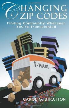 Changing Zip Codes: Finding Community Wherever You're Transplanted (Volume 1) by Carol Stratton, http://www.amazon.com/gp/product/0984765557/ref=cm_sw_r_pi_alp_tX6Bqb0Q6SAHG