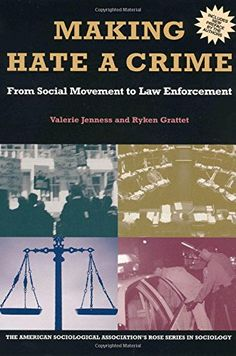 Making Hate a Crime: From Social Movement to Law Enforcement (Rose Series in Sociology): Valerie Jenness, Ryken Grattet: 9780871544100: Amazon.com: Books