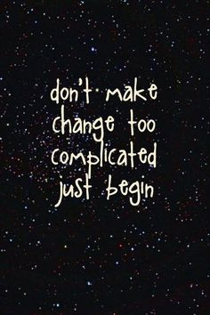 #Don't make #Change too complicated, just begin... ___thedailyquotes.com #Success