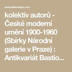 kolektiv autorů - České moderní umění 1900-1960 (Sbírky Národní galerie v Praze) : Antikvariát Bastion - Tábor,  Internetový obchod