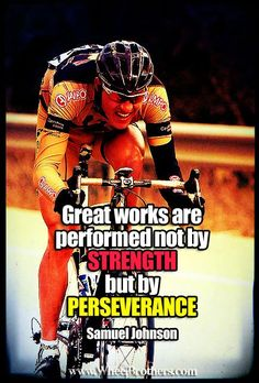 """Great works are performed not by strength but by perseverance""- Samuel Johnson #quote"