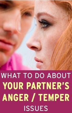 Expert advice on how to deal with a partner who has anger / temper problems--very helpful and eye-opening