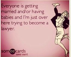 LOL, so true!!  11 more weeks!  --THEN, onto marriage and babies.