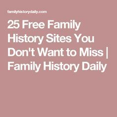 25 Free Family History Sites You Don't Want to Miss Family History Daily Ancestry Websites, Free Genealogy Sites, Genealogy Forms, Family Genealogy, Genealogy Search, Ancestry Free, Free Genealogy Records, Genealogy Chart, Ancestry Dna