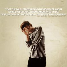 Matt Smith on finding out he had been cast as The Doctor.