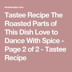 Tastee Recipe The Roasted Parts of This Dish Love to Dance With Spice - Page 2 of 2 - Tastee Recipe