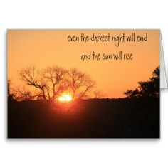 """Beautiful Texas Hill Country Sunrise photo, with the saying: """"even the darkest night will end and the sun will rise"""" Greeting card, blank inside, for a note of encouragement or condolences Motivational Quotes For Life, Inspirational Quotes, Deuteronomy 31 6, Sympathy Quotes, Morning Greetings Quotes, Ipad Air Case, Condolences, Dark Night, Quotes About God"""