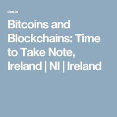 Bitcoins and Blockchains: Time to Take Note, Ireland | NI | Ireland