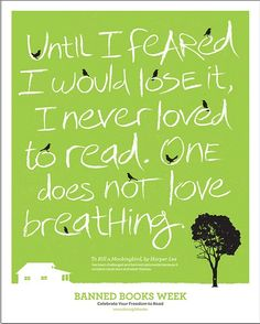 """""""Until I feared I would lose it, I never learned to read. One does not love breathing."""" —Harper Lee"""
