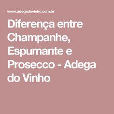 Diferença entre Champanhe, Espumante e Prosecco - Adega do Vinho