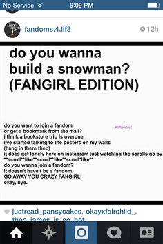 Fangirl version of Do you wanna build a snowman-frozen. LOVE IT