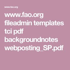 www.fao.org fileadmin templates tci pdf backgroundnotes webposting_SP.pdf