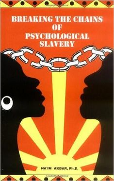Breaking the Chains of Psychological Slavery: Na'im Akbar Books Black History Books, Black History Facts, Black Books, New Books, Books To Read, African American Literature, 12th Book, Psychology Quotes, Psychology Careers