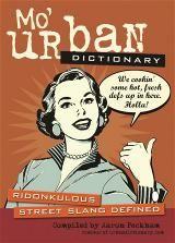 Mo' Urban Dictionary!