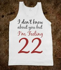 I want this!!!! Know about you but feeling 22 tank top tee t shirt