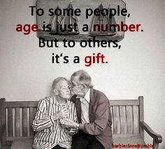 To some people, age is just a number. But to others, it's a gift.