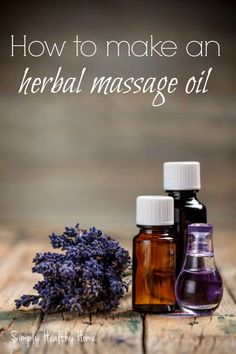 How to make an herbal massage oil - Simply Healthy Home