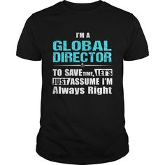 I'm A Global Director, Les't Just Assume I'm Always Right T-Shirt, Hoodie Global Director