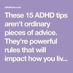 15 ADHD tips aren't ordinary pieces of advice. They're powerful rules that will impact how you live your life with ADHD. Adhd Odd, Adhd And Autism, Adhd Facts, Adhd Signs, Adhd Help, Adhd Brain, Adhd Diet, Adhd Strategies, Health Tips