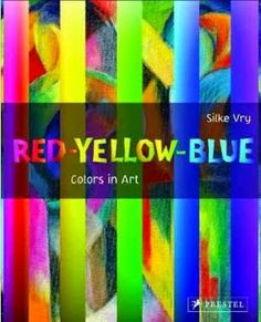 East Rockaway Public Library: Read This! Non-Fiction for Kids Red Yellow Blue: Colors in Art by Silke Vry